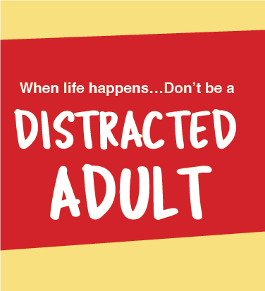 When life happens....Don't be a distracted adult