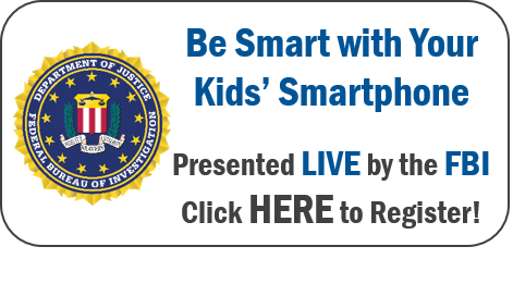 Click HERE to register for Be Smart with Your Kids' Smartphone presented LIVE by the FBI!
